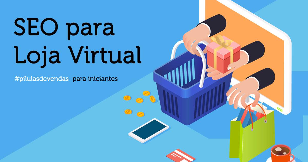 Dicas de SEO para loja virtual - Pílulas de Vendas para iniciantes